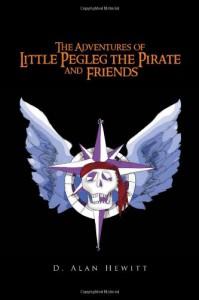 The Adventures of Little Pegleg the Pirate and Friends - D. Alan Hewitt