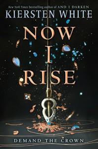 Now I Rise (And I Darken) - Kiersten White