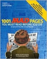 1001 MAD Pages You Must Read Before You Die (Crammed into 864 Actual Pages) - MAD Magazine, John Ficarra, Al Jaffee, Don Martin, Antonio Prohias