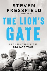 The Lion's Gate: On the Front Lines of the Six Day War - Steven Pressfield
