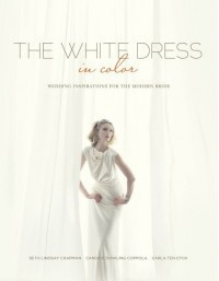 The White Dress in Color: Wedding Inspirations for the Modern Bride - Candice Dowling Coppola, Carla Ten Eyck, Beth Lindsay Chapman