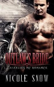 Outlaw's Bride: Grizzlies MC Romance (Outlaw Love) - Nicole Snow