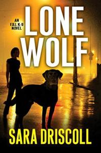 Lone Wolf (An F.B.I. K-9 Novel) - Sara Driscoll
