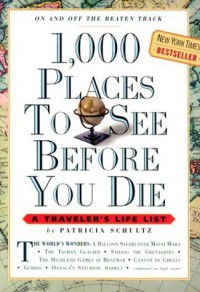 1,000 Places to See Before You Die: A Traveler's Life List - Patricia Schultz