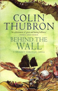 Behind the Wall: A Journey Through China - Colin Thubron