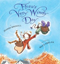 Flora's Very Windy Day - Jeanne Birdsall, Matt Phelan