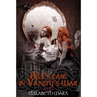 All's Fair in Vanity's War (The Seer's Seven Deadly Fairy Tales) - Elizabeth Marx