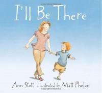 I'll Be There - Ann Stott, Matt Phelan