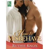 How to Misbehave (Camelot Knox, #1) - Ruthie Knox