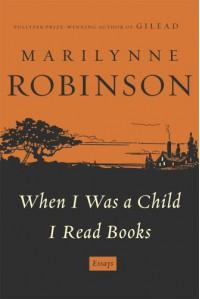 When I Was a Child I Read Books - Marilynne Robinson