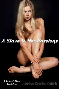 A Slave to Her Passions (A Tale of Shar) - Jessica Coulter Smith