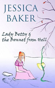 Lady Betty and the Bonnet from Hell - Jessica Baker