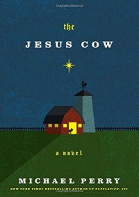 The Jesus Cow: A Novel - Michael Perry