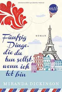 Fünfzig Dinge, die du tun sollst, wenn ich tot bin (MIRA Star Bestseller Autoren Romance) - Miranda Dickinson, Anita Sprungk