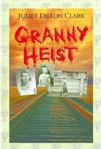 Granny Heist - Juliet Dillon Clark