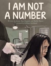 I Am Not a Number - Jenny Kay Dupuis, Kathy Kacer, Gillian Newland