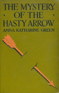 The Mystery of the Hasty Arrow - Anna Katharine Green