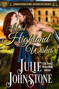 Wicked Highland Wishes (Highlander Vows: Entangled Hearts Book 2) - Julie Johnstone