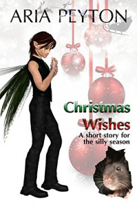 Christmas Wishes: A short story for the silly season - Aria Peyton