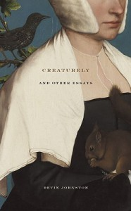 Creaturely and Other Essays - Devin Johnston