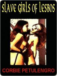 Slave Girls of Lesbos - Corbie Petulengro