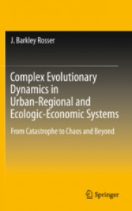 Complex Evolutionary Dynamics in Urban-Regional and Ecologic-Economic Systems: From Catastrophe to Chaos and Beyond - J. Barkley Rosser