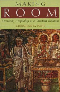 Making Room: Recovering Hospitality as a Christian Tradition - Christine D. Pohl