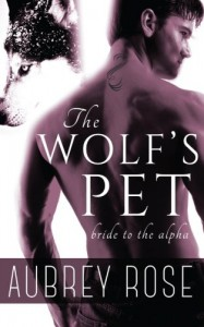 Bride to the Alpha (The Wolf's Pet Book Two) - Aubrey Rose