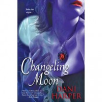 Changeling Moon (Changeling, #1) - Dani Harper