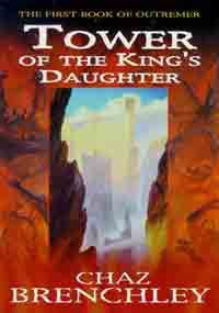 TOWER OF THE KING'S DAUGHTER (The First Book of Outremer. ) - Chaz Brenchley