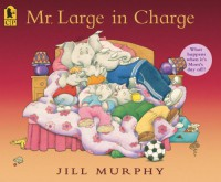 Mr. Large In Charge - Jill Murphy