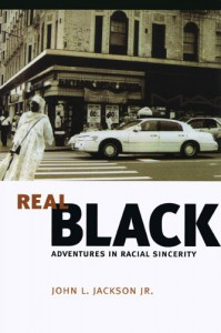 Real Black: Adventures in Racial Sincerity - John L. Jackson Jr.