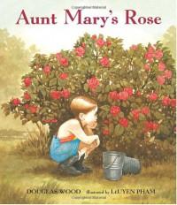Aunt Mary's Rose - Douglas Wood, LeUyen Pham