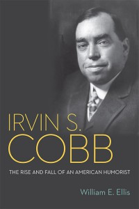 Irvin S. Cobb: The Rise and Fall of an American Humorist - William E. Ellis