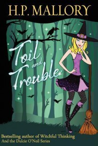 Toil And Trouble: The Jolie Wilkins Series (Volume 2) - H.P. Mallory