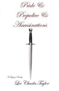 Pride & Prejudice & Assassinations - Leo Charles Taylor