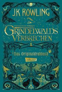 Phantastische Tierwesen: Grindelwalds Verbrechen (Das Originaldrehbuch) (Phantastische Tierwesen und wo sie zu finden sind: Die Originaldrehbücher) - J.K. Rowling, Anja Hansen-Schmidt