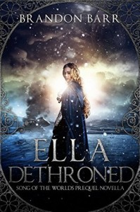 Ella Dethroned: (Song of the Worlds Prequel Origin Story) - Brandon Barr