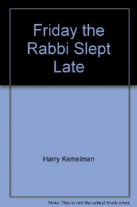 FRIDAY RABBI SLEPT LAT - Harry Kemelman