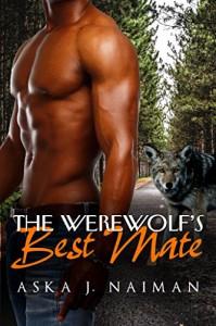 The Werewolf's Best Mate: (BBW Wolf Shifter Romance) (Pretend You Love Me Book 1) - Aska J. Naiman