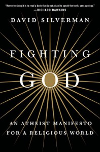 Fighting God: An Atheist Manifesto for a Religious World - David Silverman, Cara Santa Maria
