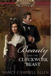 Beauty and the Clockwork Beast (Steampunk Proper Romance) - Nancy Campbell Allen