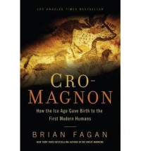 Cro-Magnon: How the Ice Age Gave Birth to the First Modern Humans (Paperback) - Common - By (author) Brian Fagan
