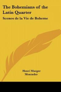 The Bohemians of the Latin Quarter: Scenes de la Vie de Boheme - Henri Murger, Montader