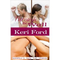Through the Wall (Uninhibited in Apple Trail, Arkansas, #1) - Keri Ford
