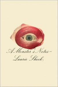 A Monster's Notes - Laurie Sheck