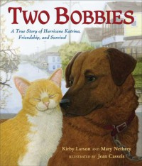 Two Bobbies: A True Story of Hurricane Katrina, Friendship, and Survival - Kirby Larson, Jean Cassels, Mary Nethery