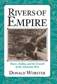 Rivers of Empire: Water, Aridity, and the Growth of the American West - Donald Worster