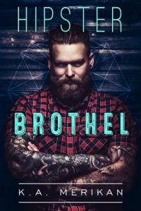 Hipster Brothel - K.A. Merikan
