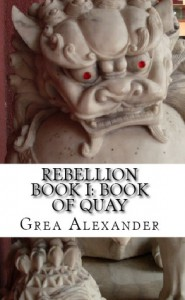 Rebellion Book I: Book of Quay - Grea Alexander